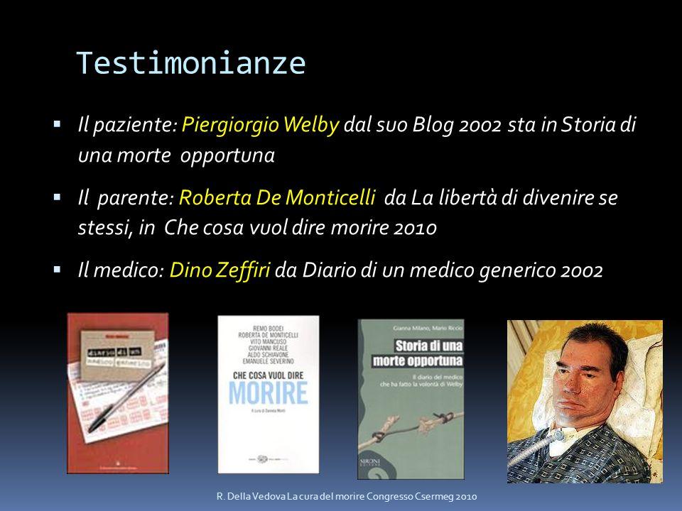 Testimonianze Il paziente: Piergiorgio Welby dal suo Blog 2002 sta in Storia di una morte opportuna.