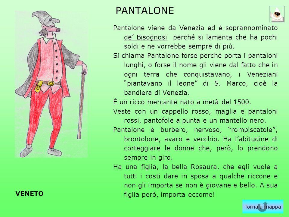 PANTALONE Pantalone viene da Venezia ed è soprannominato de' Bisognosi perché si lamenta che ha pochi soldi e ne vorrebbe sempre di più.
