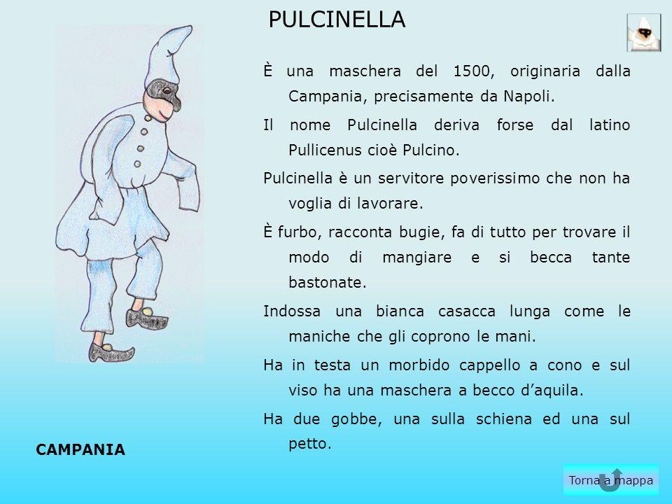 PULCINELLA È una maschera del 1500, originaria dalla Campania, precisamente da Napoli.