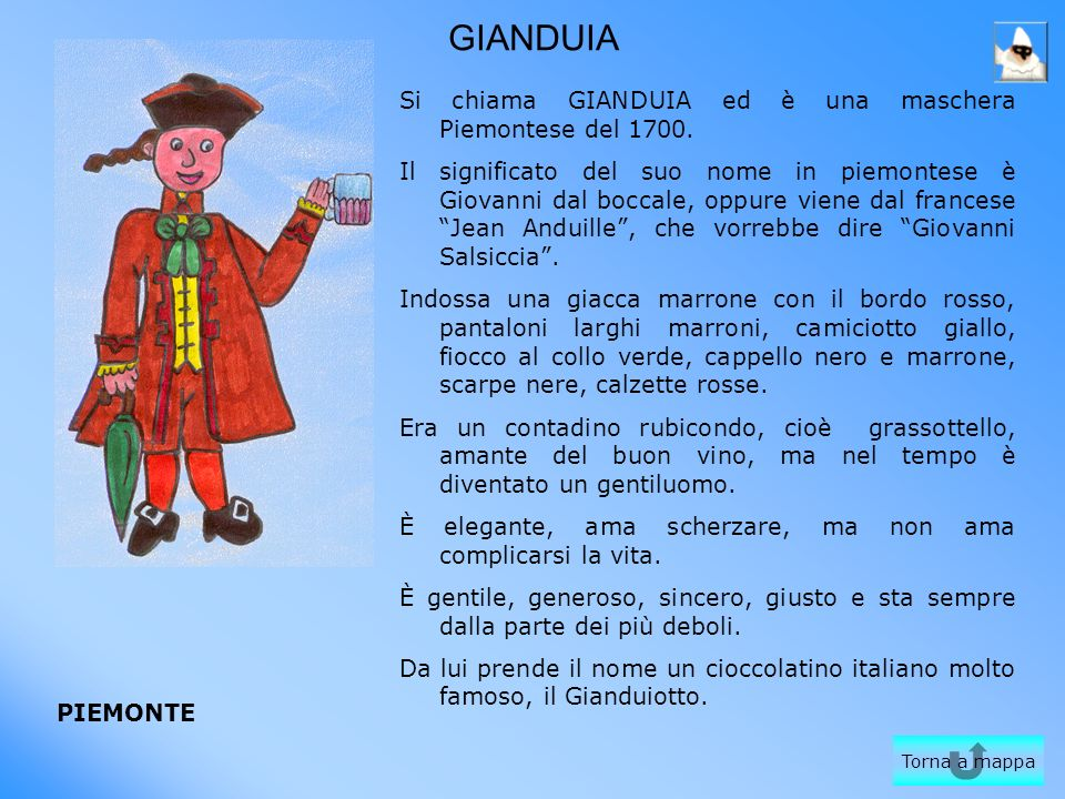 GIANDUIA Si chiama GIANDUIA ed è una maschera Piemontese del 1700.