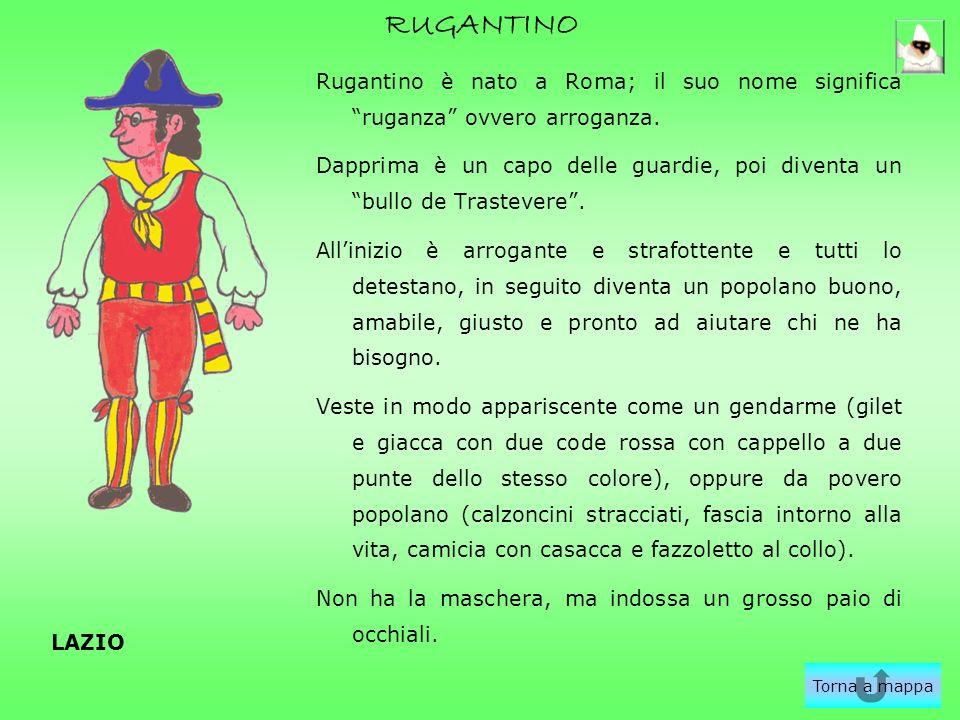 RUGANTINO Rugantino è nato a Roma; il suo nome significa ruganza ovvero arroganza.