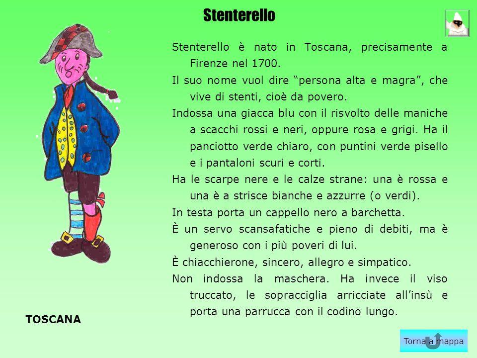 Stenterello Stenterello è nato in Toscana, precisamente a Firenze nel 1700.
