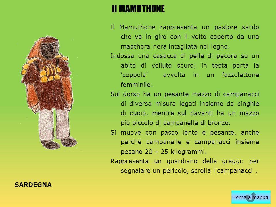 Il MAMUTHONE Il Mamuthone rappresenta un pastore sardo che va in giro con il volto coperto da una maschera nera intagliata nel legno.