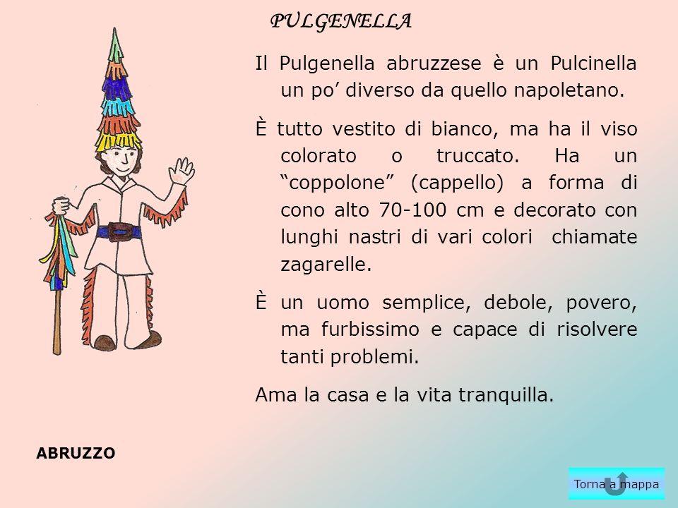 PULGENELLA Il Pulgenella abruzzese è un Pulcinella un po' diverso da quello napoletano.