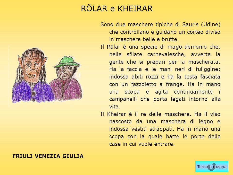 RÖLAR e KHEIRAR Sono due maschere tipiche di Sauris (Udine) che controllano e guidano un corteo diviso in maschere belle e brutte.