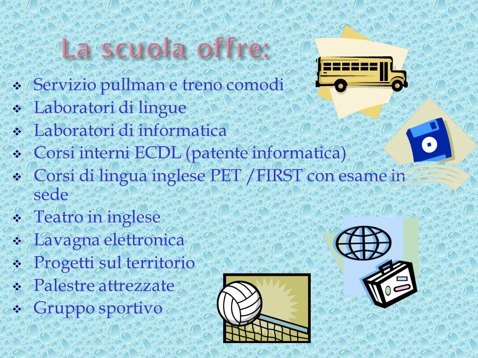 La scuola offre: Servizio pullman e treno comodi Laboratori di lingue