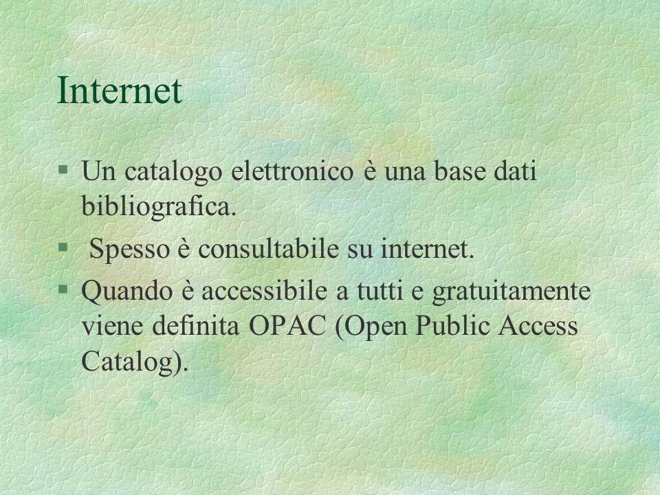 Internet Un catalogo elettronico è una base dati bibliografica.