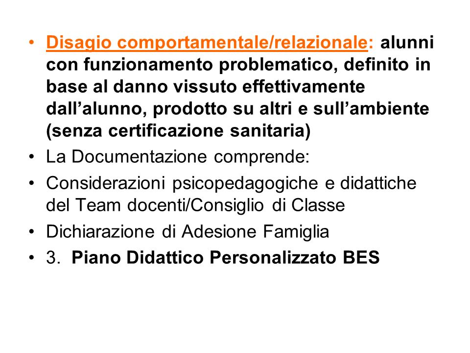 Disagio comportamentale/relazionale: alunni con funzionamento problematico, definito in base al danno vissuto effettivamente dall'alunno, prodotto su altri e sull'ambiente (senza certificazione sanitaria)