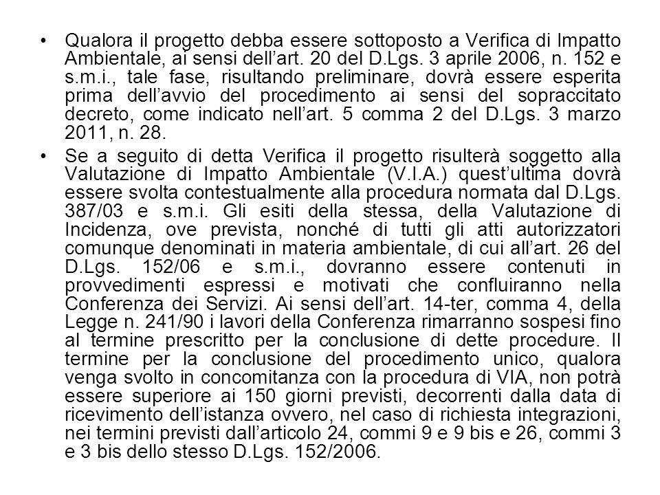 Qualora il progetto debba essere sottoposto a Verifica di Impatto Ambientale, ai sensi dell'art. 20 del D.Lgs. 3 aprile 2006, n. 152 e s.m.i., tale fase, risultando preliminare, dovrà essere esperita prima dell'avvio del procedimento ai sensi del sopraccitato decreto, come indicato nell'art. 5 comma 2 del D.Lgs. 3 marzo 2011, n. 28.
