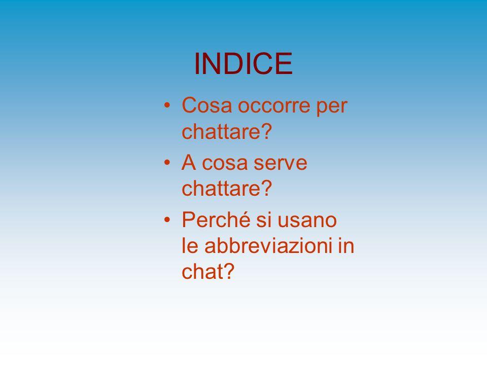 INDICE Cosa occorre per chattare A cosa serve chattare