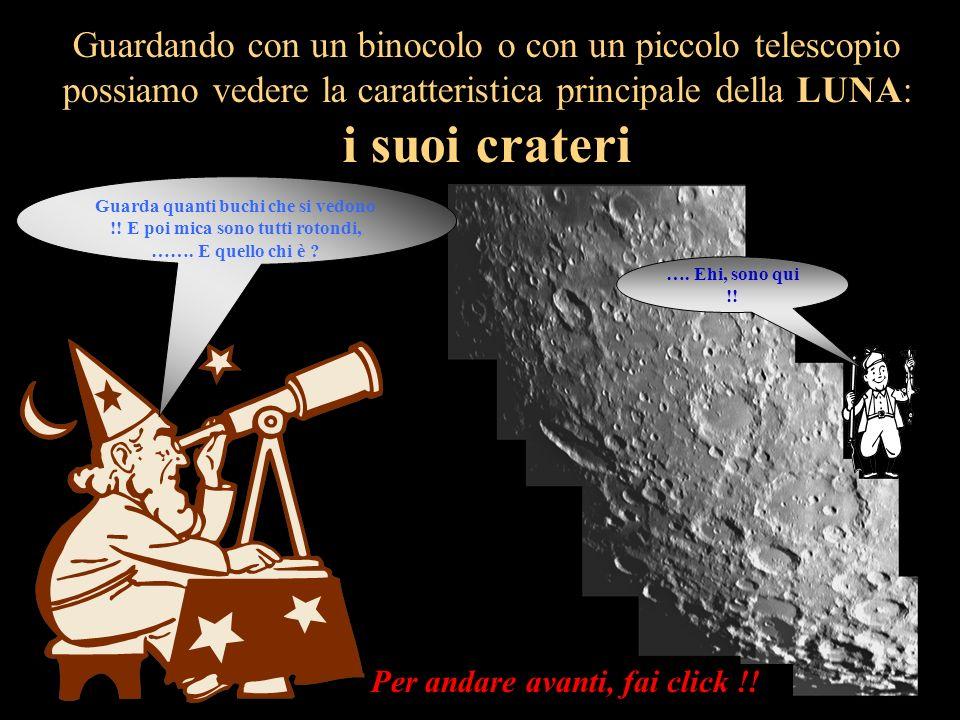 i suoi crateri Guardando con un binocolo o con un piccolo telescopio