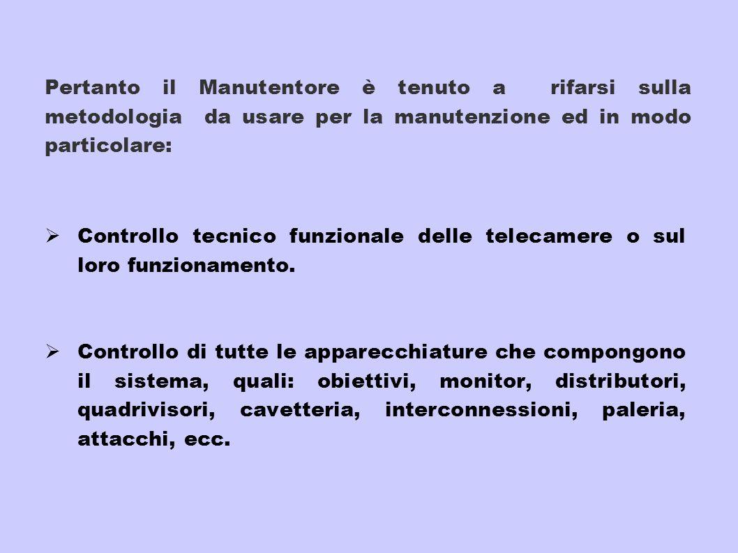 Pertanto il Manutentore è tenuto a rifarsi sulla metodologia da usare per la manutenzione ed in modo particolare: