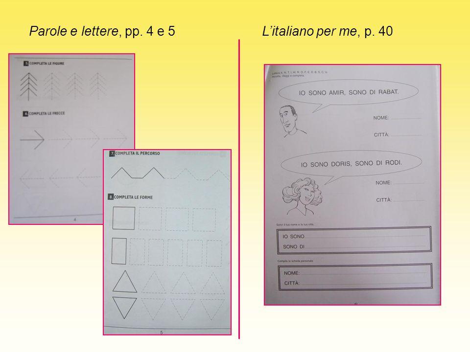 Parole e lettere, pp. 4 e 5 L'italiano per me, p. 40