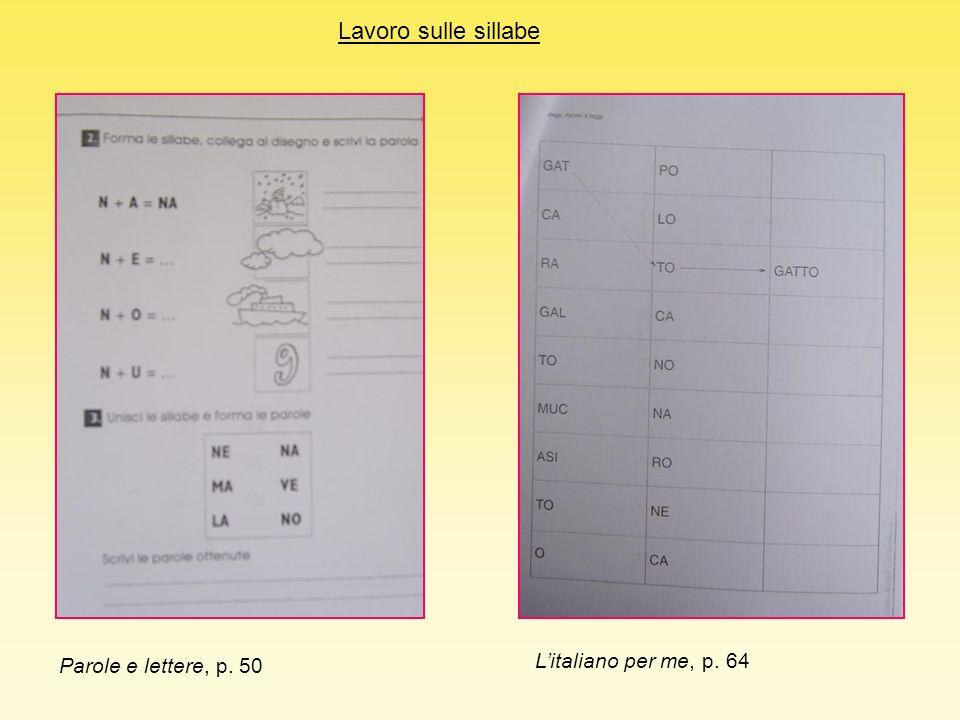 Lavoro sulle sillabe Parole e lettere, p. 50 L'italiano per me, p. 64