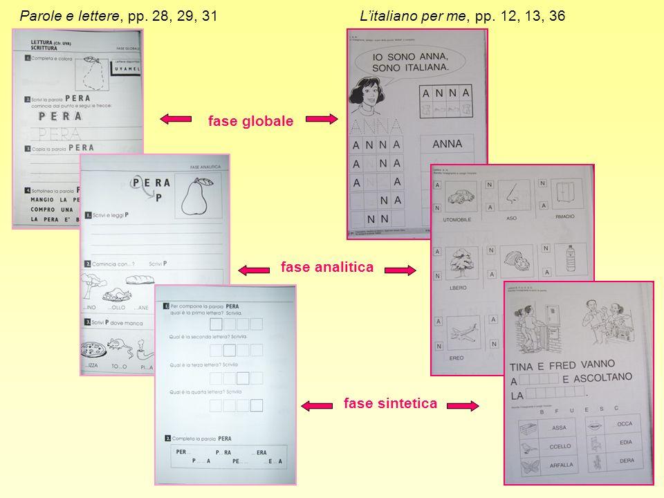 Parole e lettere, pp. 28, 29, 31 L'italiano per me, pp. 12, 13, 36. fase globale. fase analitica.