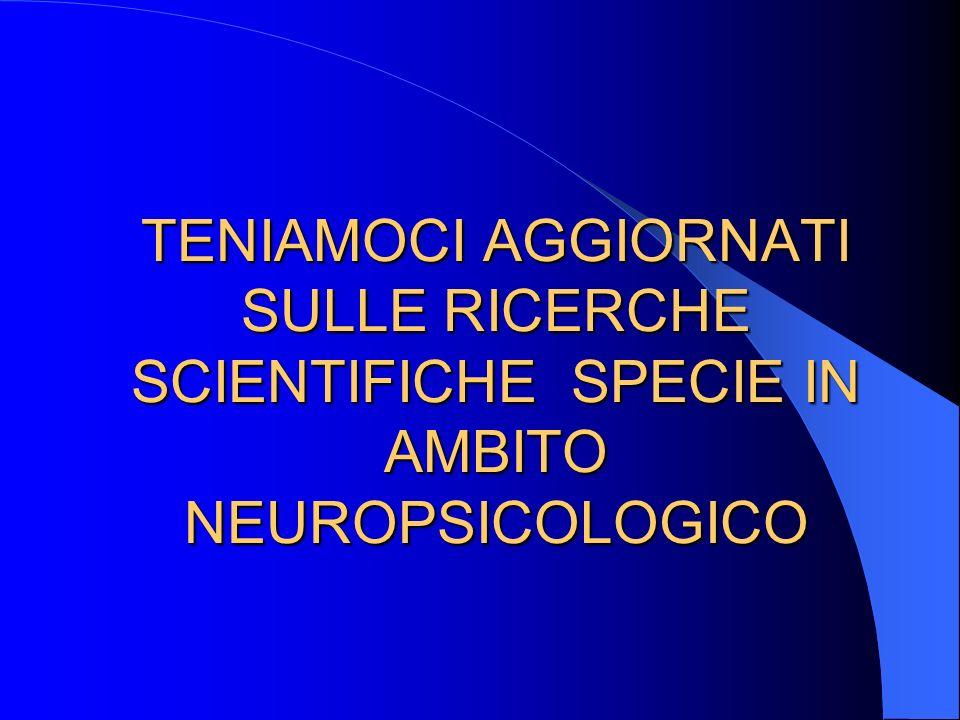 TENIAMOCI AGGIORNATI SULLE RICERCHE SCIENTIFICHE SPECIE IN AMBITO NEUROPSICOLOGICO