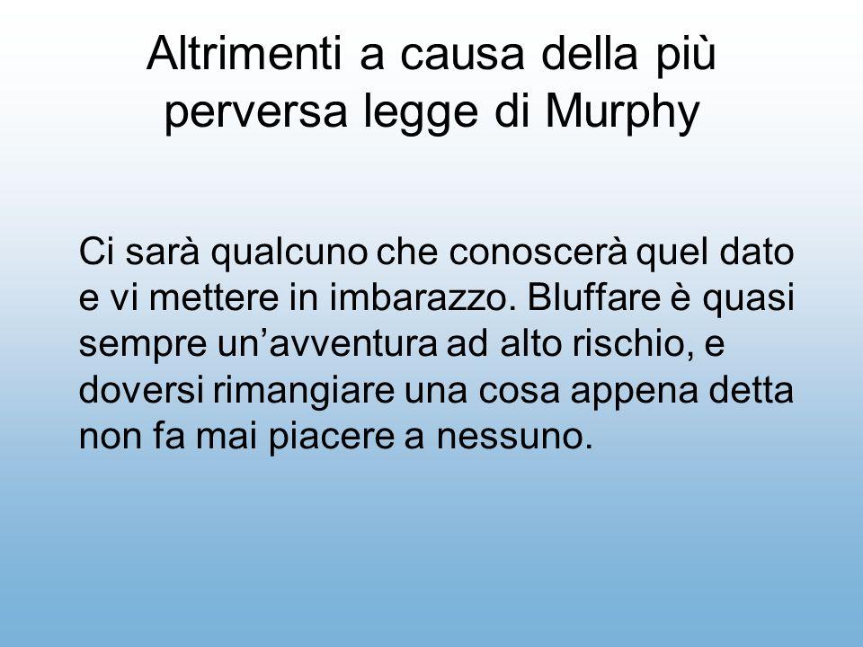 Altrimenti a causa della più perversa legge di Murphy