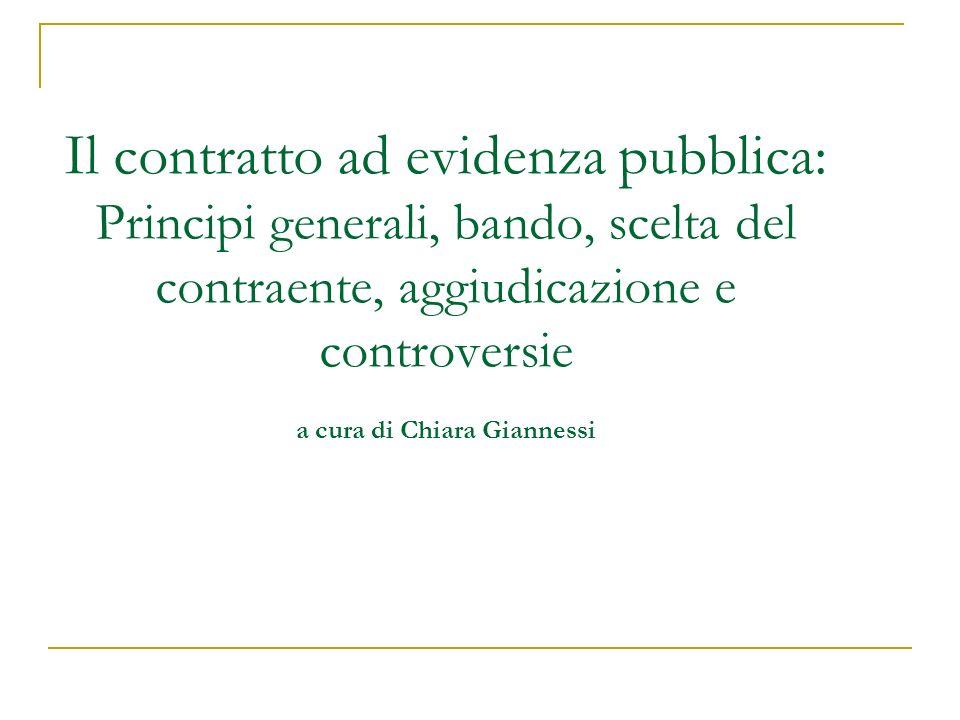 Il contratto ad evidenza pubblica: Principi generali, bando, scelta del contraente, aggiudicazione e controversie a cura di Chiara Giannessi