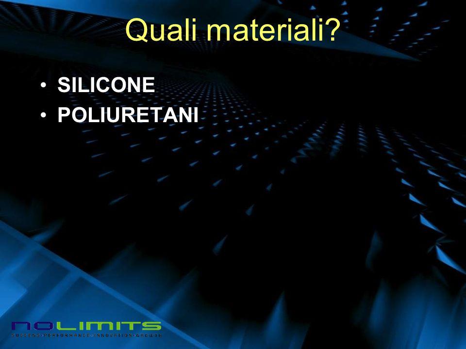 Quali materiali SILICONE POLIURETANI