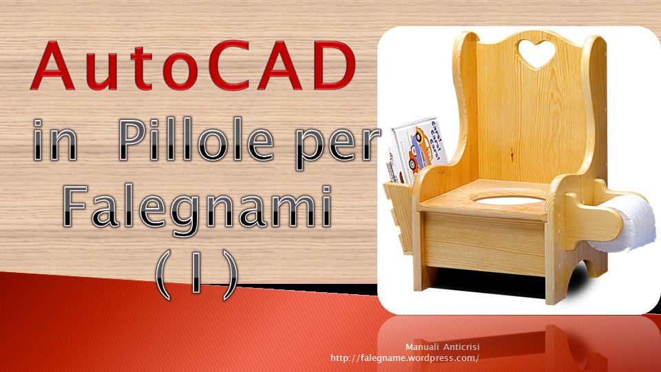 AutoCAD in Pillole per Falegnami ( I )
