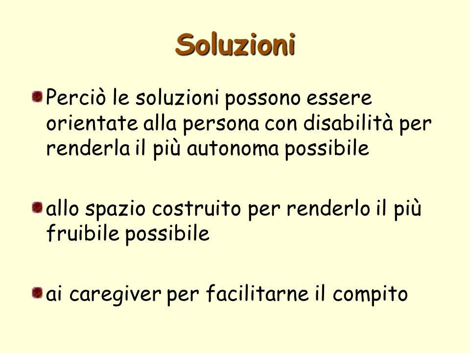 Soluzioni Perciò le soluzioni possono essere orientate alla persona con disabilità per renderla il più autonoma possibile.