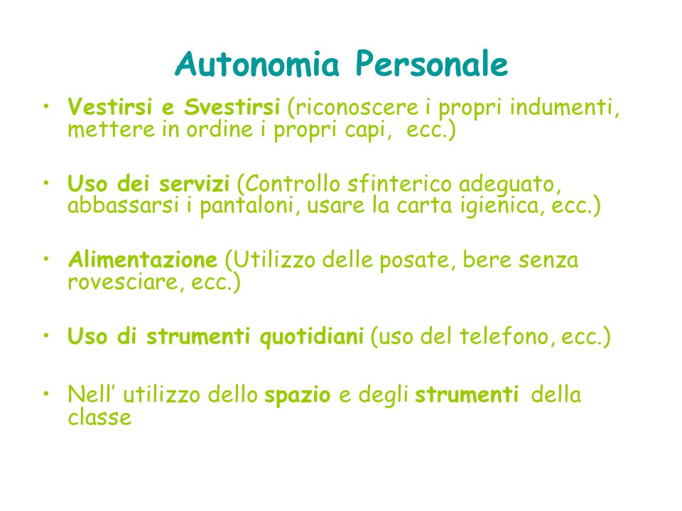Autonomia Personale Vestirsi e Svestirsi (riconoscere i propri indumenti, mettere in ordine i propri capi, ecc.)