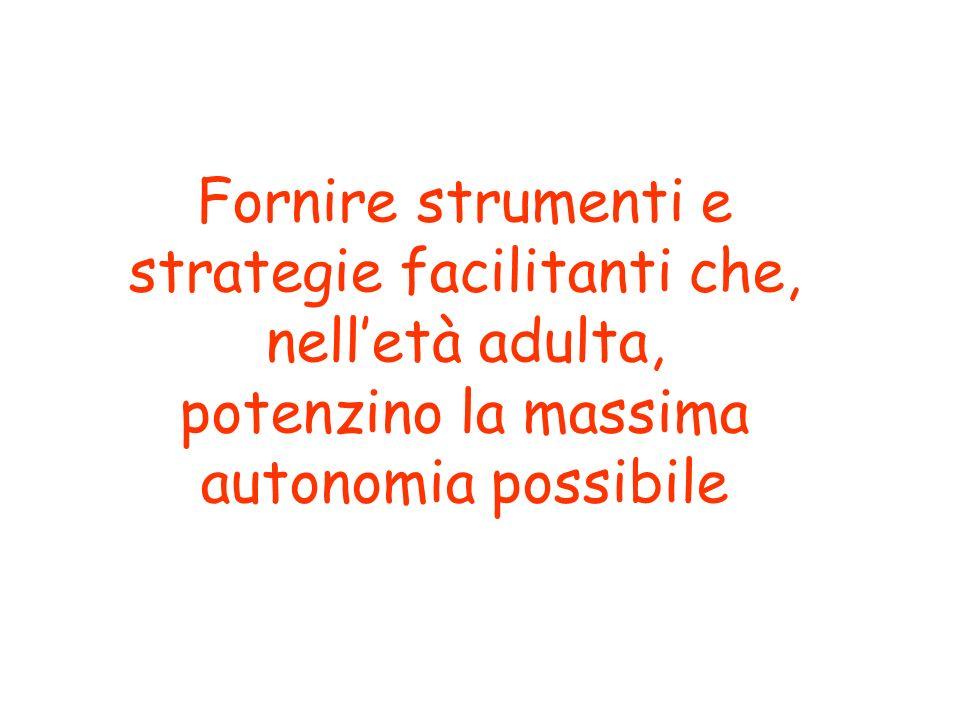 Fornire strumenti e strategie facilitanti che, nell'età adulta, potenzino la massima autonomia possibile