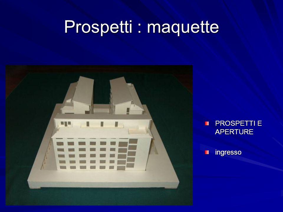 Prospetti : maquette PROSPETTI E APERTURE ingresso