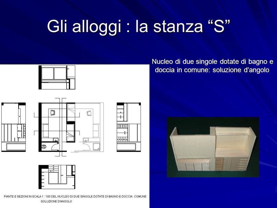 Gli alloggi : la stanza S