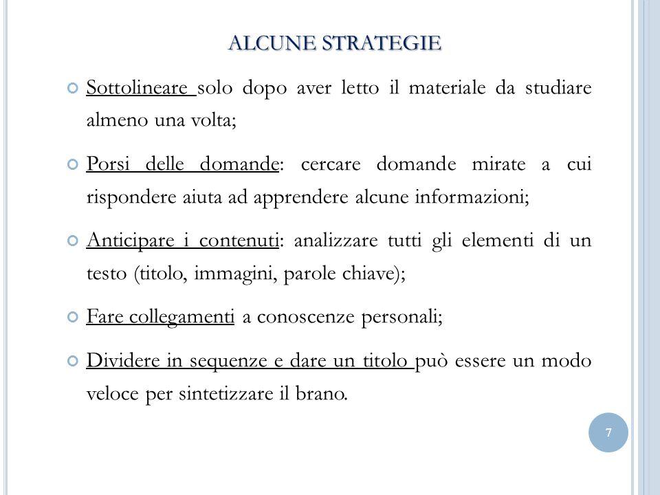 ALCUNE STRATEGIE Sottolineare solo dopo aver letto il materiale da studiare almeno una volta;