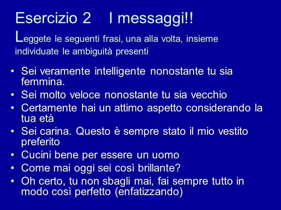 Esercizio 2 I messaggi!! Leggete le seguenti frasi, una alla volta, insieme individuate le ambiguità presenti