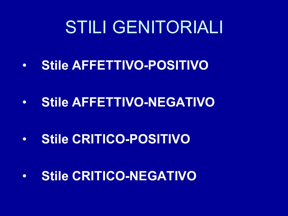STILI GENITORIALI Stile AFFETTIVO-POSITIVO Stile AFFETTIVO-NEGATIVO