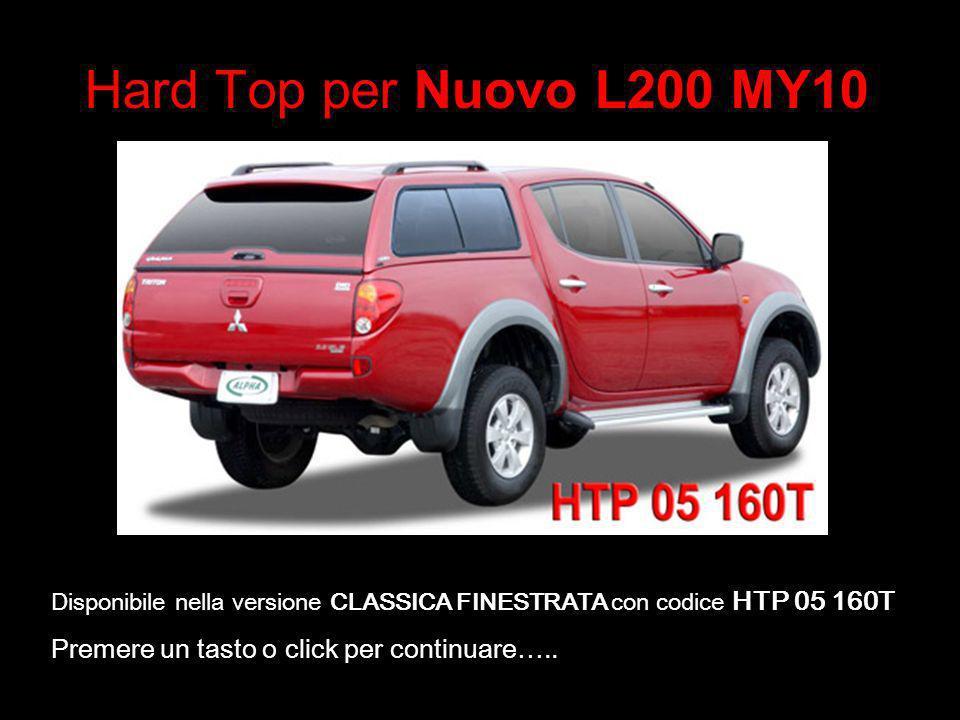 Hard Top per Nuovo L200 MY10 Disponibile nella versione CLASSICA FINESTRATA con codice HTP 05 160T.