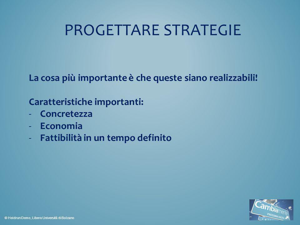 PROGETTARE STRATEGIE La cosa più importante è che queste siano realizzabili! Caratteristiche importanti: