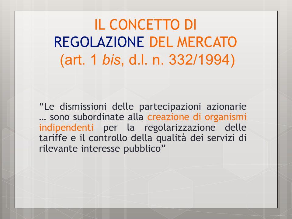IL CONCETTO DI REGOLAZIONE DEL MERCATO (art. 1 bis, d.l. n. 332/1994)