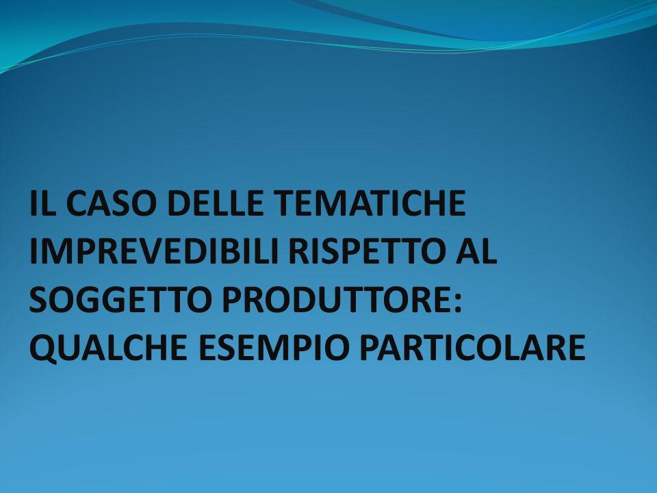 IL CASO DELLE TEMATICHE IMPREVEDIBILI RISPETTO AL SOGGETTO PRODUTTORE: QUALCHE ESEMPIO PARTICOLARE