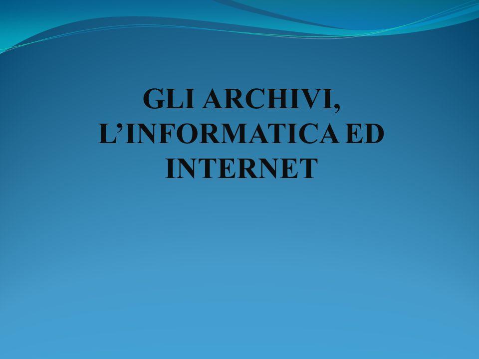 GLI ARCHIVI, L'INFORMATICA ED INTERNET