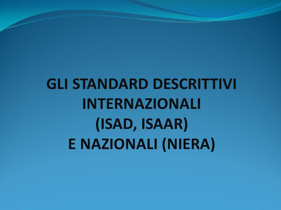 GLI STANDARD DESCRITTIVI INTERNAZIONALI (ISAD, ISAAR) E NAZIONALI (NIERA)