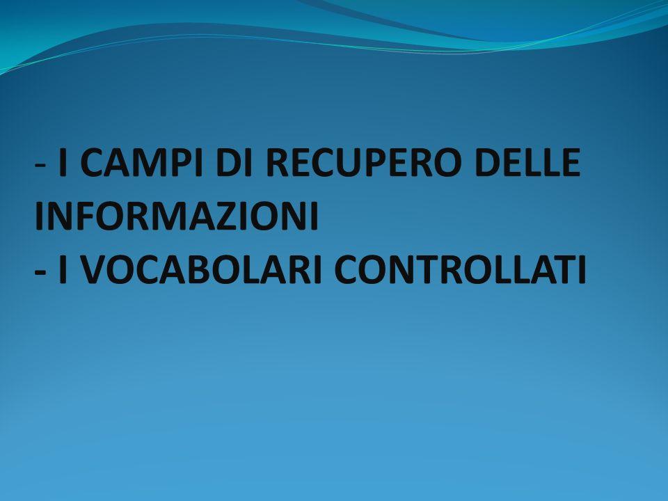 - I CAMPI DI RECUPERO DELLE INFORMAZIONI - I VOCABOLARI CONTROLLATI