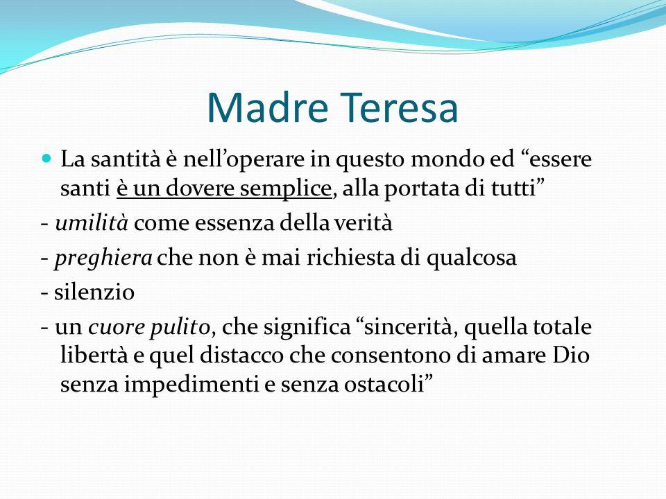 Madre Teresa La santità è nell'operare in questo mondo ed essere santi è un dovere semplice, alla portata di tutti