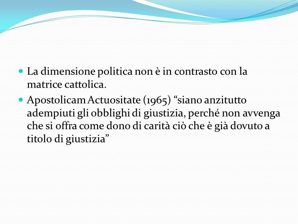 La dimensione politica non è in contrasto con la matrice cattolica.