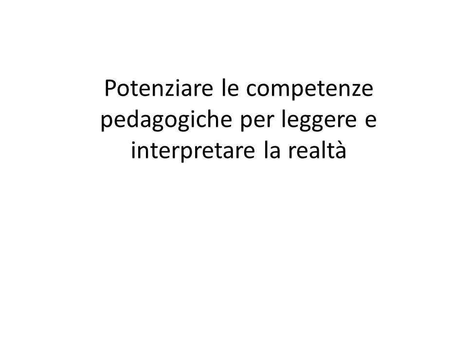 Potenziare le competenze pedagogiche per leggere e interpretare la realtà