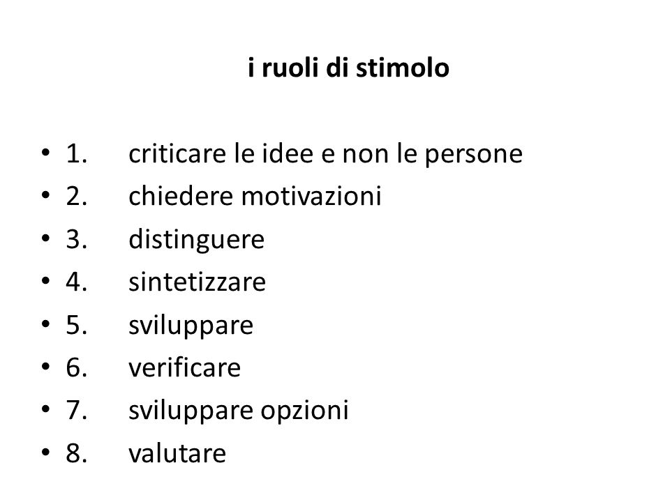 i ruoli di stimolo 1. criticare le idee e non le persone. 2. chiedere motivazioni.