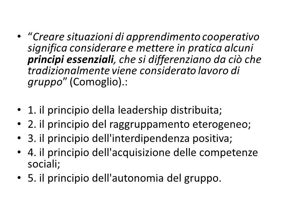 Creare situazioni di apprendimento cooperativo significa considerare e mettere in pratica alcuni principi essenziali, che si differenziano da ciò che tradizionalmente viene considerato lavoro di gruppo (Comoglio).: