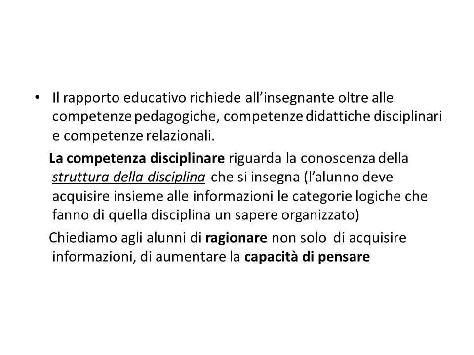 Il rapporto educativo richiede all'insegnante oltre alle competenze pedagogiche, competenze didattiche disciplinari e competenze relazionali.