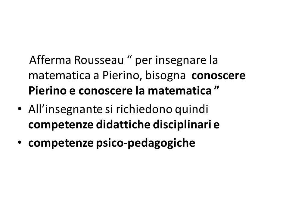 Afferma Rousseau per insegnare la matematica a Pierino, bisogna conoscere Pierino e conoscere la matematica