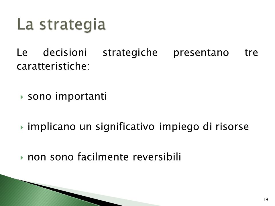 La strategia Le decisioni strategiche presentano tre caratteristiche:
