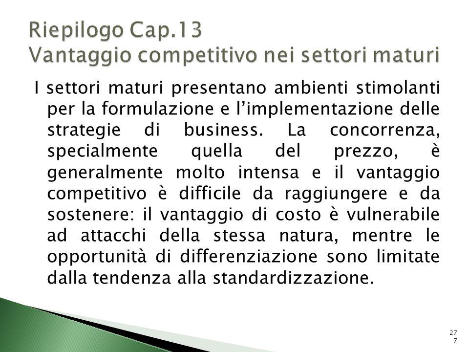 Riepilogo Cap.13 Vantaggio competitivo nei settori maturi