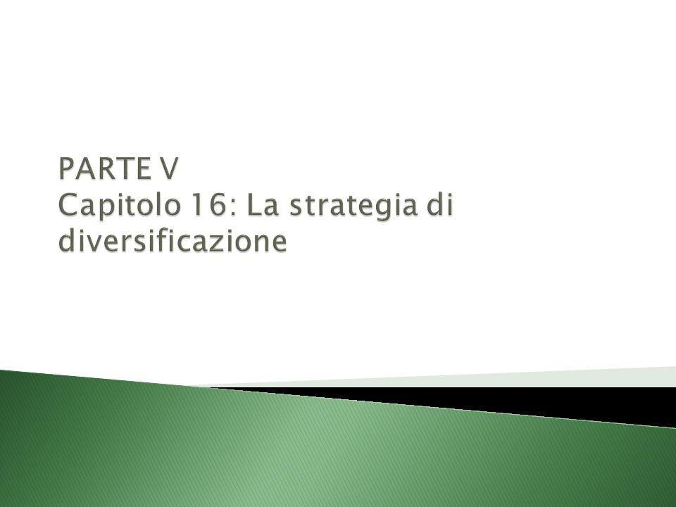PARTE V Capitolo 16: La strategia di diversificazione