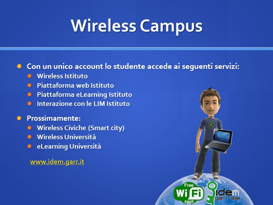 Wireless Campus Con un unico account lo studente accede ai seguenti servizi: Wireless Istituto. Piattaforma web Istituto.